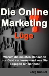 Die Online Marketing Lüge: Warum die meisten Menschen nur Geld verlieren - und was Sie dagegen tun können! -