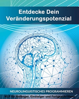 Entdecke Dein Veränderungspotenzial: Neurolinguistisches Programmieren - NLP für Anfänger, Einsteiger und Fortgeschrittene - 1